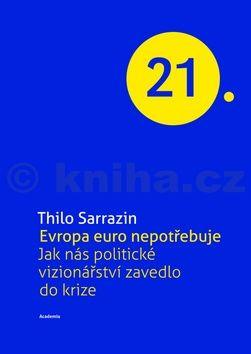Thilo Sarrazin: Evropa Euro nepotřebuje cena od 250 Kč