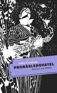 Julio Cortázar: Pronásledovatel cena od 131 Kč