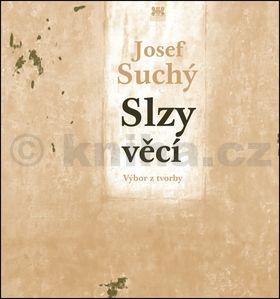 Josef Suchý: Slzy věcí - Výbor z tvorby (poezie, próza, překlad) cena od 158 Kč