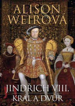 Alison Weir: Jindřich VIII. - Král a dvůr cena od 381 Kč