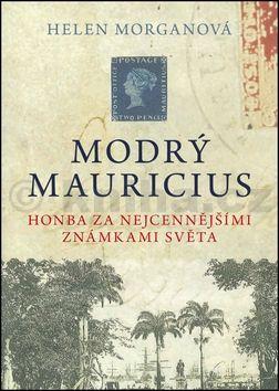 Helen Morganová: Modrý mauricius - Honba za nejcennějšími známkami světa cena od 188 Kč
