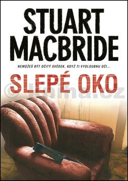 Stuart MacBride: Slepé oko cena od 185 Kč