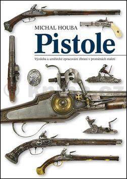 Michal Houba: Pistole - výzdoba a umělecké zpracování v proměnách staletí cena od 520 Kč