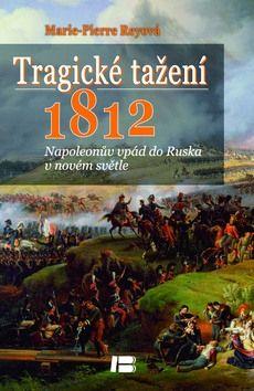 Marie-Pierre Reyová: Tragické tažení 1812 cena od 252 Kč