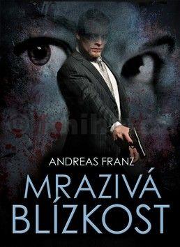 Andreas Franz: Mrazivá blízkost cena od 295 Kč