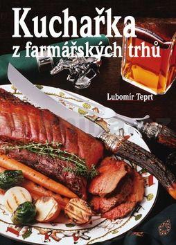 Lubomír Teprt: Kuchařka z farmářských trhů cena od 203 Kč