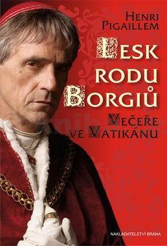 Henri Pigaillem: Lesk rodu Borgiů - Večeře ve Vatikánu cena od 55 Kč