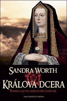 Sandra Worth: Králova dcera - Román o první tudorovské královně cena od 229 Kč
