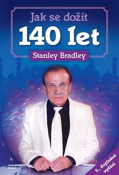 Stanley Bradleay: Jak se dožít 140 let cena od 128 Kč