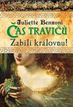 Juliette Benzoni: Čas travičů - Zabili královnu! cena od 63 Kč