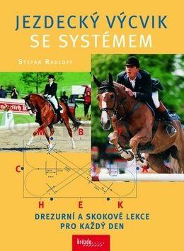 Stefan Radloff: Jezdecký výcvik se systémem - Drezurní a skokové lekce pro každý den cena od 281 Kč