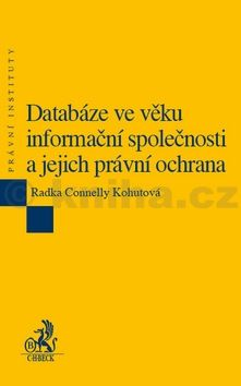 Radka Connelly Kohutová: Databáze ve věku informační společnosti a jejich právní ochrana cena od 382 Kč