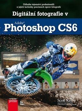 Scott Kelby: Digitální fotografie v Adobe Photoshop CS6 cena od 591 Kč
