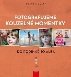 Tracy Clark: Fotografujeme kouzelné momentky do rodinného alba cena od 271 Kč
