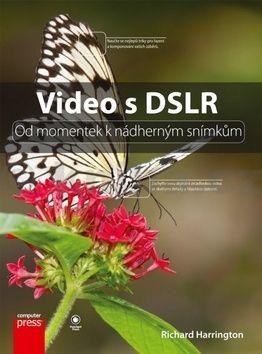 Richard Harrinqton: Video s DSLR: Od momentek k nádherným snímkům cena od 300 Kč