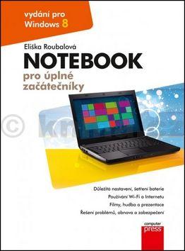 Eliška Roubalová: Notebook pro úplné začátečníky: vydání pro Windows 8 cena od 212 Kč