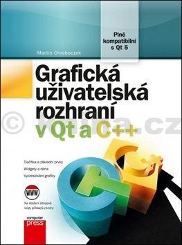 Martin Chroboczek: Grafická uživatelská rozhraní v Qt a C++ cena od 424 Kč