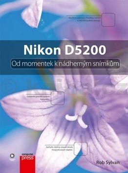 Rob Sylvan: Nikon D5200: Od momentek k nádherným snímkům cena od 339 Kč