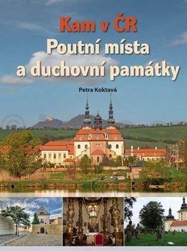 Petra Koktavá, Zdeňka Pitrunová: Kam v ČR: Poutní místa a duchovní památky cena od 224 Kč