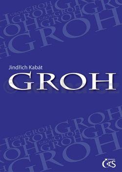 Jindřich Kabát: Groh cena od 237 Kč