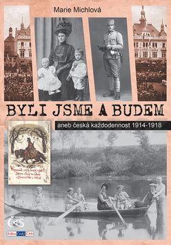 Marie Michlová: Byli jsme a budem aneb česká každodennost 1914-1918 cena od 155 Kč