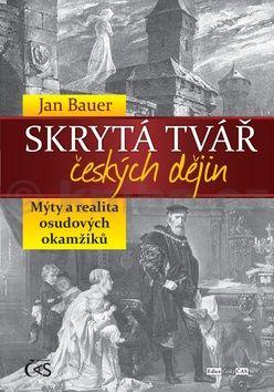 Bauer Jan: Skrytá tvář českých dějin cena od 212 Kč