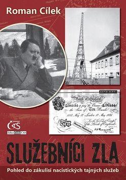 Roman Cílek: Služebníci zla - Pohled do zákulisí nacistických tajných služeb cena od 283 Kč