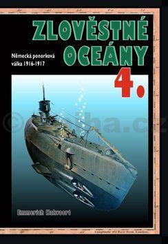 Emmerich Hakvoort: Zlověstné oceány 4. - Německá ponorková válka 1916-1917 cena od 174 Kč