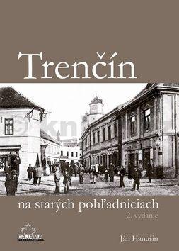 Ján Hanušin: Trenčín na starých pohľadniciach cena od 217 Kč