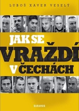 Luboš Xaver Veselý: Jak se vraždí v Čechách cena od 162 Kč
