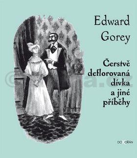 Edward Gorey: Čerstvě deflorovaná dívka a jiné příběhy cena od 179 Kč