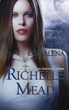 Richelle Mead: Sukuba 6 - Odhalená cena od 89 Kč