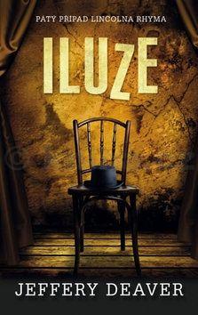 Jeffery Deaver: Iluze - Pátý případ Lincolna Rhyma cena od 168 Kč