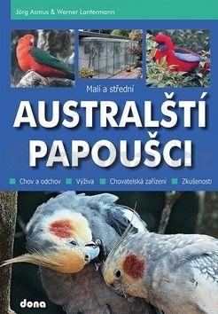 Asmus Jörg, Werner Lantermann: Malí a střední australští papoušci cena od 218 Kč