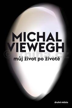 Michal Viewegh: Můj život po životě cena od 149 Kč