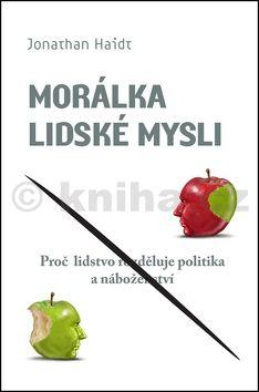 Haidt Jonathan: Morálka lidské mysli - Proč lidi rozděluje politika a náboženství cena od 348 Kč