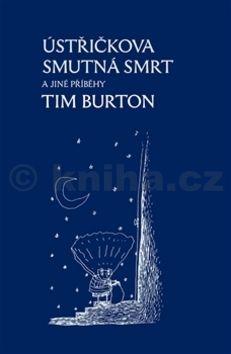 Tim Burton: Ústřičkova smutná smrt a jiné příběhy cena od 0 Kč