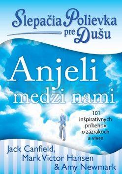 Slepačia polievka pre dušu: Anjeli medzi nami cena od 196 Kč