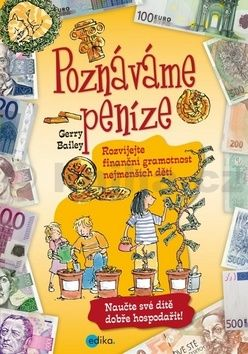 Gerry Bailey: Poznáváme peníze. Rozvíjejte finanční gramotnost nejmenších dětí cena od 198 Kč