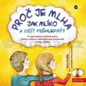 Petr Dvořák, Pavla Kleinová: Proč je mlha jak mlíko a déšť průhledný? cena od 67 Kč