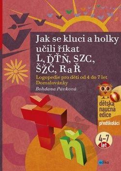 Bohdana Pávková: Jak se kluci a holky učili říkat L, ĎŤŇ, CSZ, ČŠŽ, R a Ř cena od 136 Kč