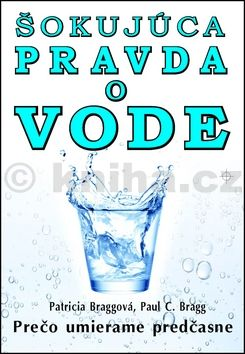 Patricia Braggová, Paul C. Bragg: Šokujúca pravda o vode cena od 0 Kč