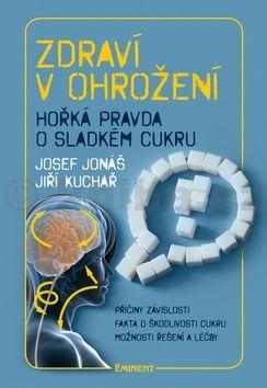 Josef Jonáš, Jiří Kuchař: Zdraví v ohrožení - Hořká pravda o sladkém cukru cena od 175 Kč