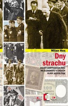 Milan Hes: Dny strachu - Osudy ukrývaných Židů na Slovensku v časech vlády Jozefa Tisa cena od 98 Kč