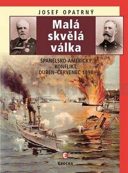 Josef Opatrný: Malá skvělá válka - Španělsko-americký konflikt duben-červenec 1898 cena od 138 Kč