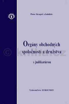 Peter Strapáč: Orgány obchodných spoločností a družstva s judikatúrou cena od 645 Kč