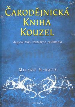 Marquis Melanie: Čarodějnická kniha kouzel - Magické triky, lektvary a zaklínadla cena od 205 Kč