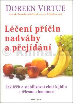 Doreen Virtue: Léčení příčin nadváhy a přejídání - Jak léčit a stabilizovat chuť k jídku a tělěsnou hmotnost cena od 211 Kč