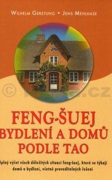 Jens Mehlhase, Wilhelm Gerstung: Feng-Šuej bydlení a domů podle Tao cena od 212 Kč