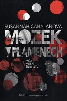 Susannah Cahalanová: Mozek v plamenech - Můj měsíc šílenství cena od 198 Kč